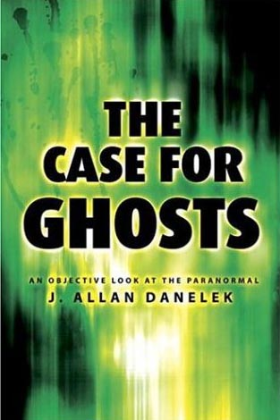 The Case For Ghosts by J.A. Danalek
