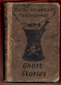 Rocky Mountain Paranormal Ghost Stories